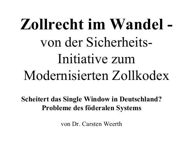 Zollrecht im Wandel - von der Sicherheits- Initiative zum Modernisierten Zollkodex Scheitert das Single Window in Deutschl...