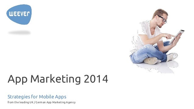 App Marketing 2014 Strategies for Mobile Apps from the leading UK / German App Marketing Agency