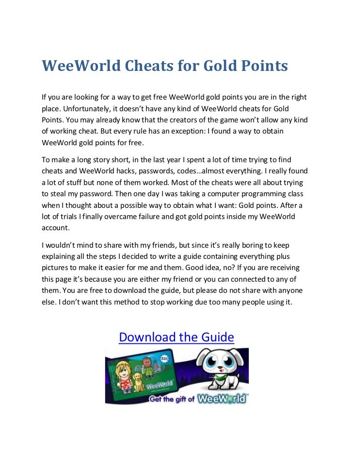 WeeWorld Cheats for Gold Points<br />If you are looking for a way to get free WeeWorld gold points you are in the right pl...