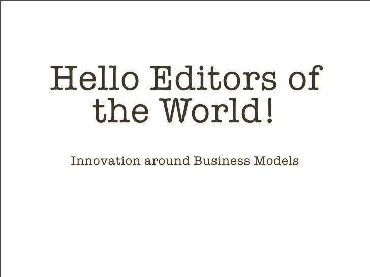 Hello Editors of   the World!  Innovation around Business Models