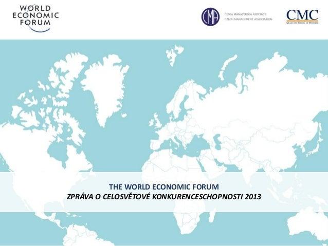 THE WORLD ECONOMIC FORUM ZPRÁVA O CELOSVĚTOVÉ KONKURENCESCHOPNOSTI 2013