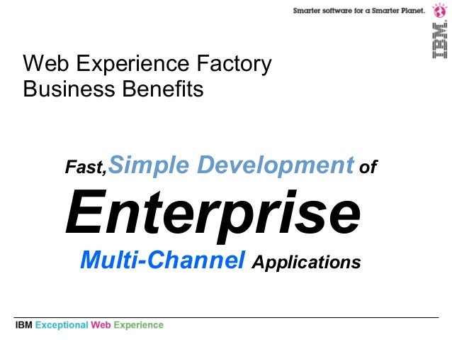 Web Experience Factory Business Benefits Fast,Simple Development of Enterprise Multi-Channel Applications
