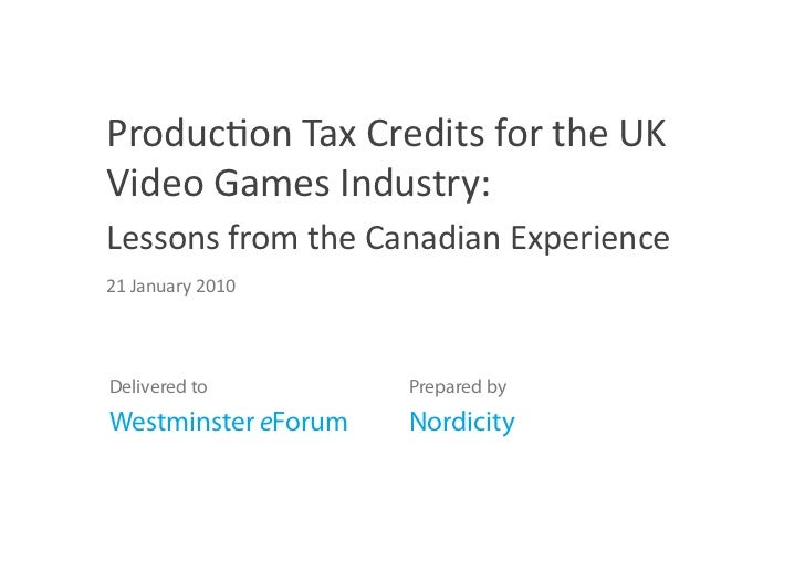 Produc/onTaxCreditsfortheUKVideoGamesIndustry:LessonsfromtheCanadianExperience21January2010Delivered to  ...
