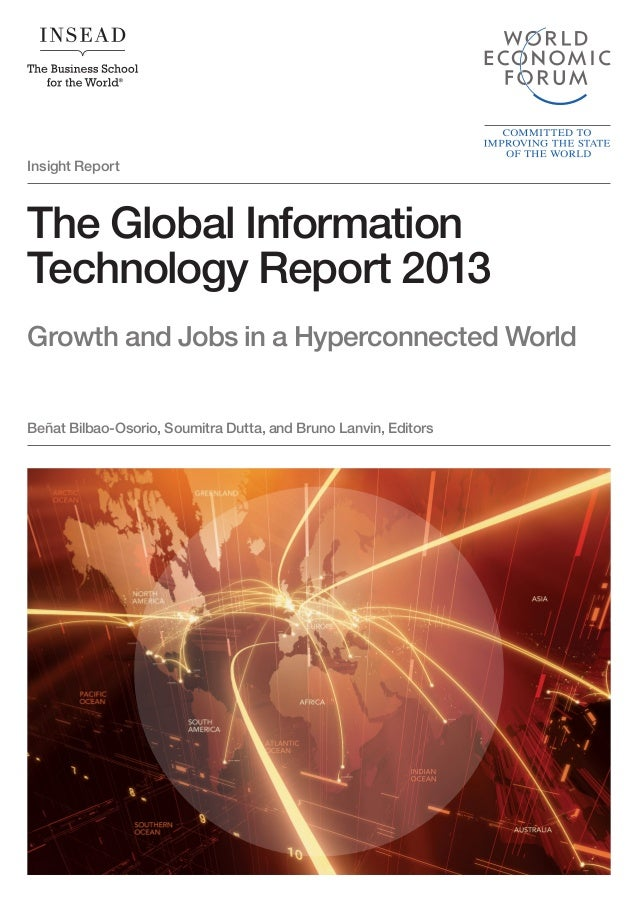 Insight ReportThe Global InformationTechnology Report 2013Growth and Jobs in a Hyperconnected WorldBeñat Bilbao-Osorio, So...