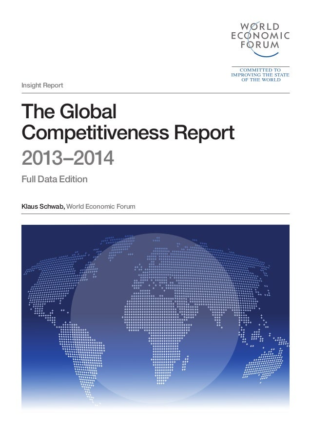 Insight Report  The Global Competitiveness Report 2013–2014 Full Data Edition Klaus Schwab, World Economic Forum