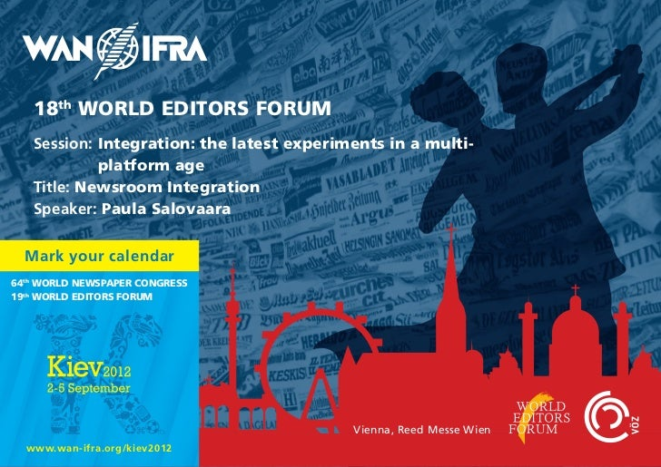 18th WORLD EDITORS FORUM   Session: Integration: the latest experiments in a multi-            platform age   Title: Newsr...