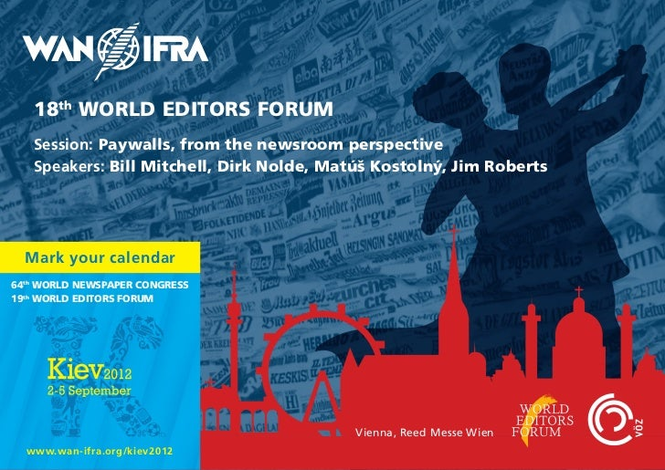 18th WORLD EDITORS FORUM   Session: Paywalls, from the newsroom perspective   Speakers: Bill Mitchell, Dirk Nolde, Matúš K...