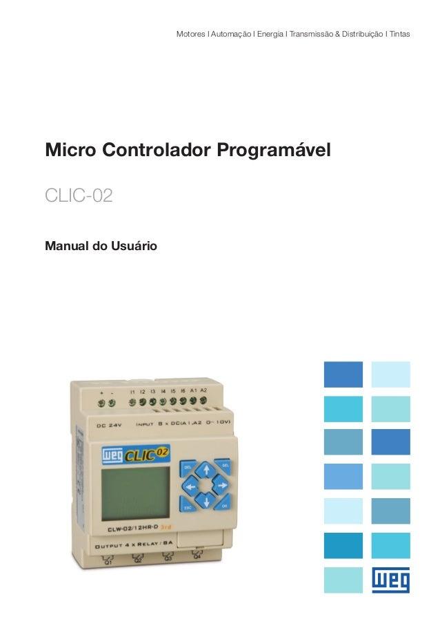 Micro Controlador Programável  CLIC-02  Manual do Usuário  Motores I Automação I Energia I Transmissão & Distribuição I Ti...
