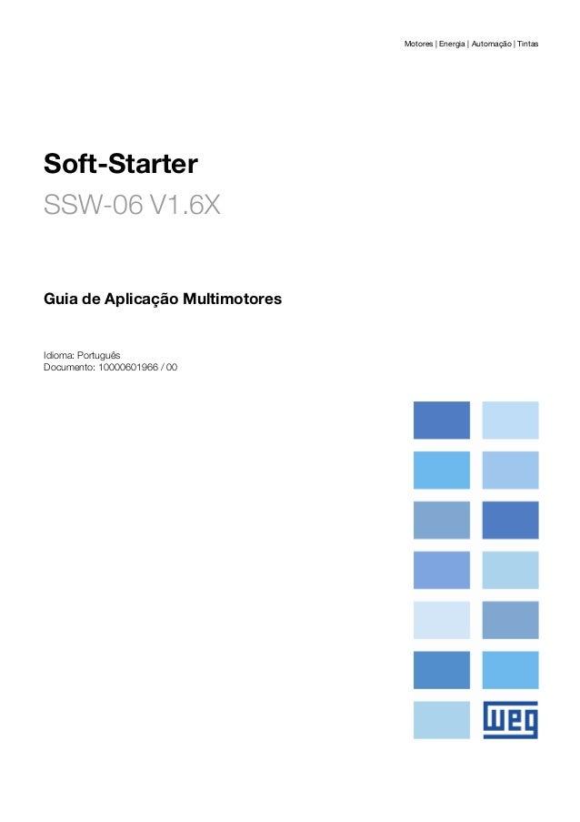 Motores | Energia | Automação | Tintas Soft-Starter SSW-06 V1.6X Guia de Aplicação Multimotores Idioma: Português Document...