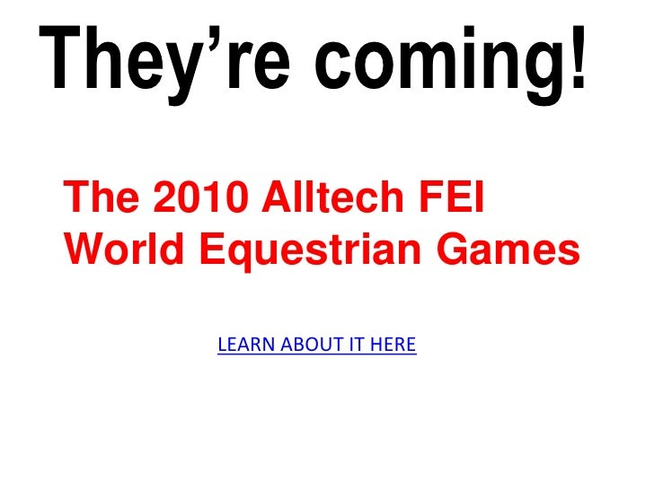 They're coming!<br />NEW <br />PAINTING <br />UNVEILED<br />The 2010 Alltech FEI <br />World Equestrian Games<br />LEARN A...