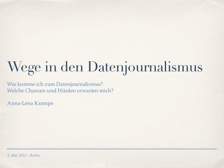 Wege in den DatenjournalismusWie komme ich zum Datenjournalismus?Welche Chancen und Hürden erwarten mich?Anna-Lena Krampe5...