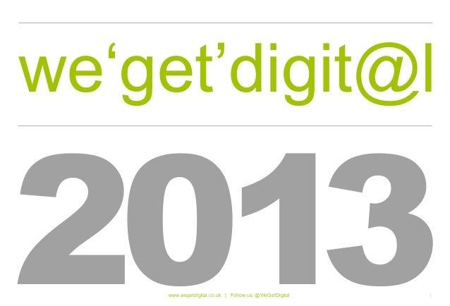 we'get'digit@l2013 www.wegetdigital.co.uk | Follow us: @WeGetDigital   1