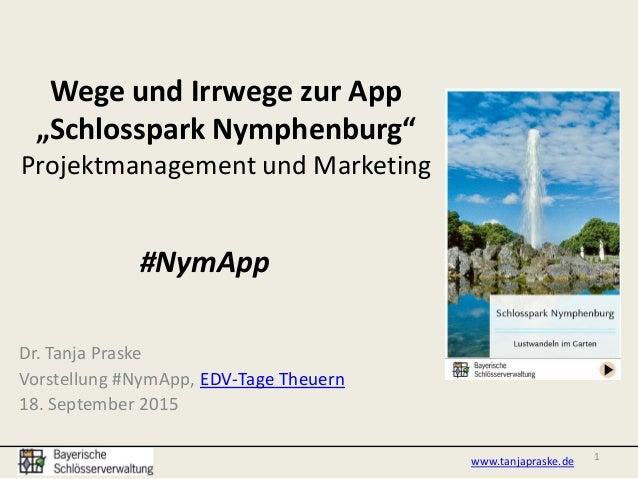 """Wege und Irrwege zur App """"Schlosspark Nymphenburg"""" Projektmanagement und Marketing Dr. Tanja Praske Vorstellung #NymApp, E..."""