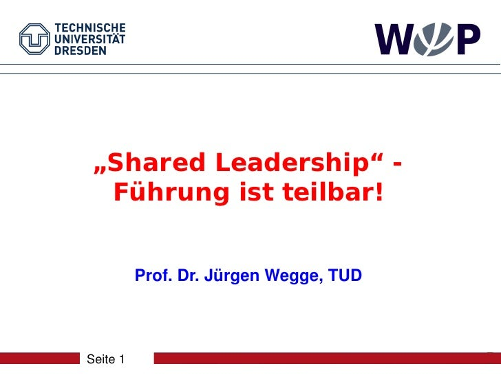 """Shared Leadership"" -  Führung ist teilbar!          Prof. Dr. Jürgen Wegge, TUDSeite 1"