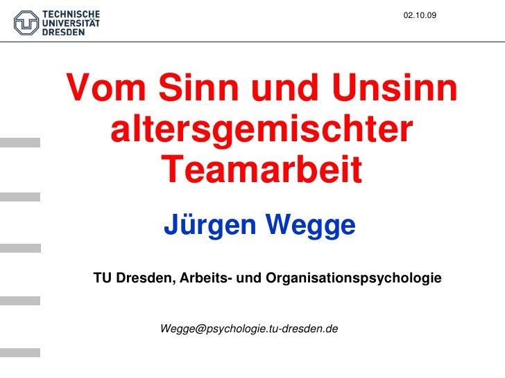 02.10.09Vom Sinn und Unsinn  altersgemischter     Teamarbeit          Jürgen Wegge TU Dresden, Arbeits- und Organisationsp...