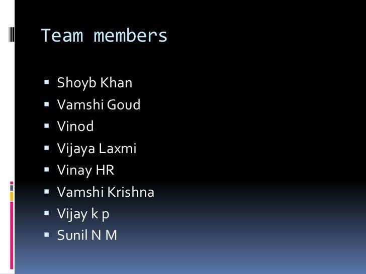 Team members Shoyb Khan Vamshi Goud Vinod Vijaya Laxmi Vinay HR Vamshi Krishna Vijay k p Sunil N M