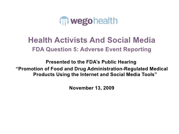 <ul><li>Health Activists And Social Media </li></ul><ul><li>FDA Question 5: Adverse Event Reporting </li></ul><ul><li>Pres...
