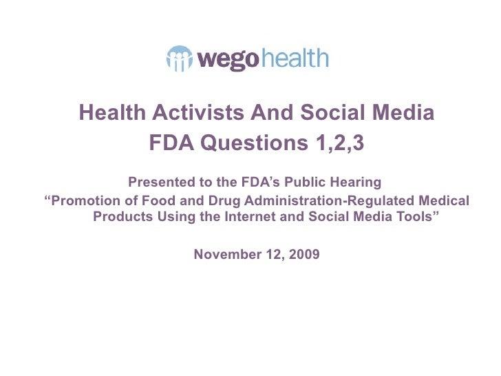<ul><li>Health Activists And Social Media </li></ul><ul><li>FDA Questions 1,2,3 </li></ul><ul><li>Presented to the FDA's P...