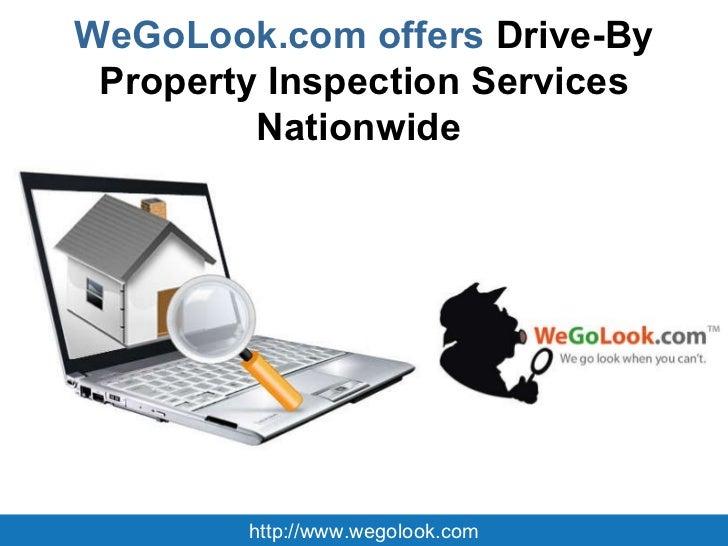 WeGoLook.com offers  Drive-By Property Inspection Services Nationwide   http://www.wegolook.com