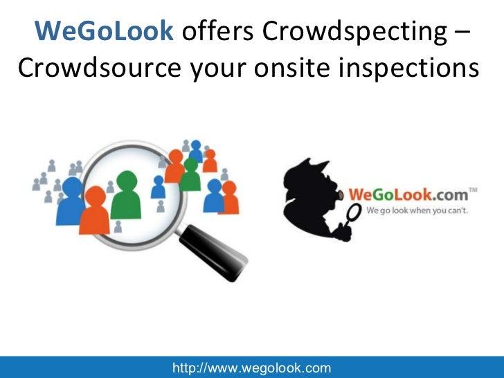 WeGoLook  offers Crowdspecting – Crowdsource your onsite inspections  http://www.wegolook.com