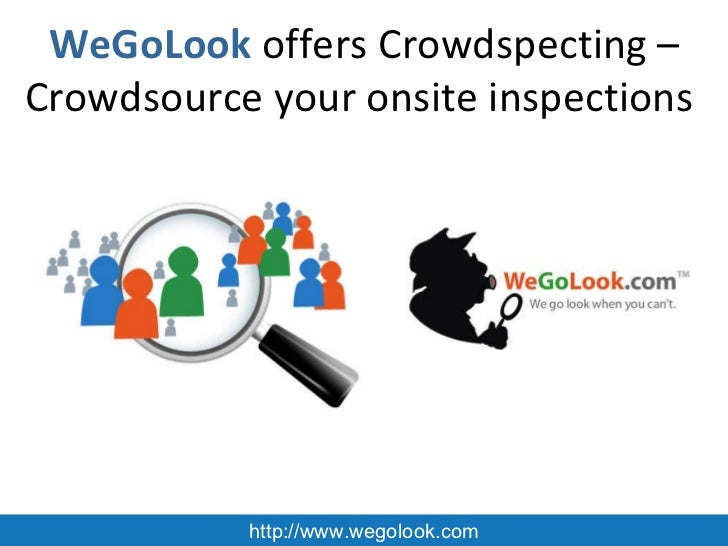 WeGoLook offers Crowdspecting  Crowdsource your onsite inspections