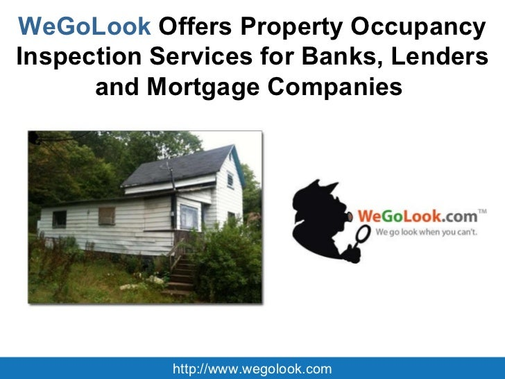 WeGoLook  Offers Property Occupancy Inspection Services for Banks, Lenders and Mortgage Companies  http://www.wegolook.com