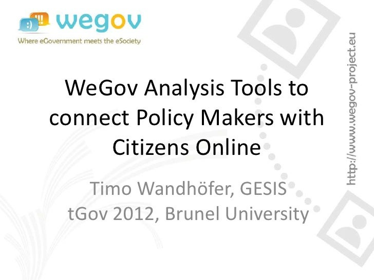 WeGov Analysis Tools toconnect Policy Makers with     Citizens Online   Timo Wandhöfer, GESIS tGov 2012, Brunel University