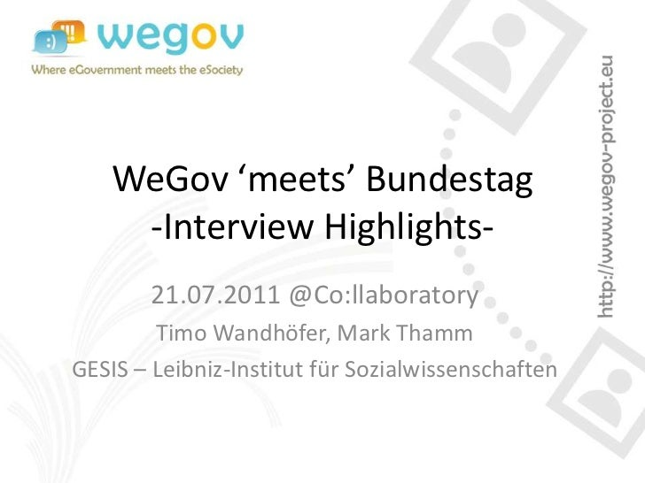 WeGov 'meets' Bundestag     -Interview Highlights-       21.07.2011 @Co:llaboratory        Timo Wandhöfer, Mark ThammGESIS...