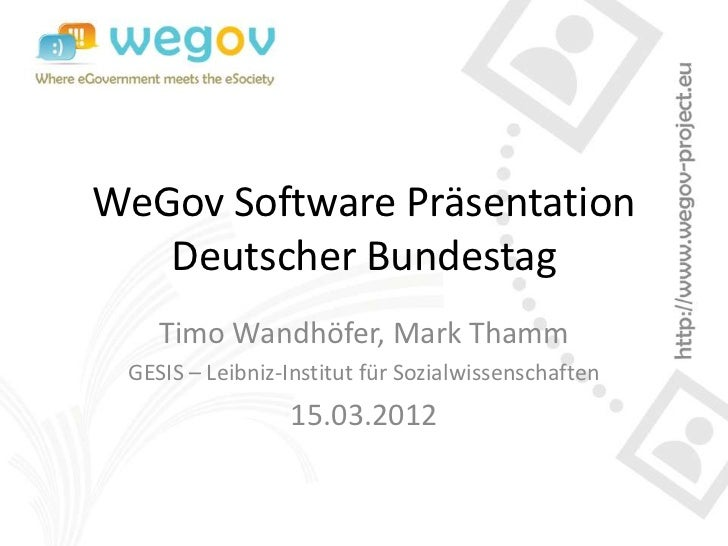 WeGov Software Präsentation   Deutscher Bundestag    Timo Wandhöfer, Mark Thamm GESIS – Leibniz-Institut für Sozialwissens...