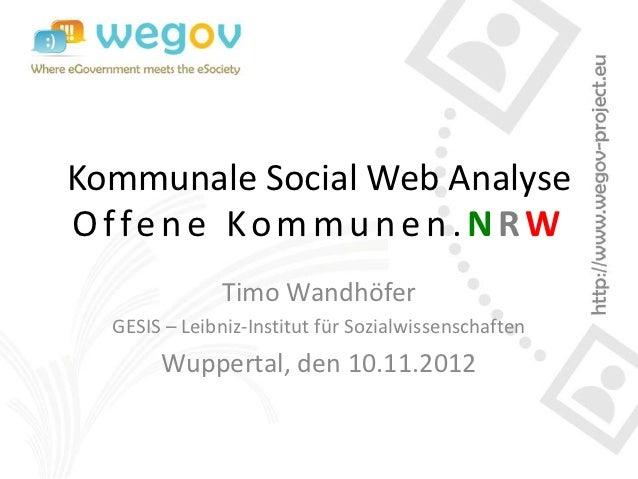 Kommunale Social Web AnalyseOffene Kommunen. NRW               Timo Wandhöfer  GESIS – Leibniz-Institut für Sozialwissensc...