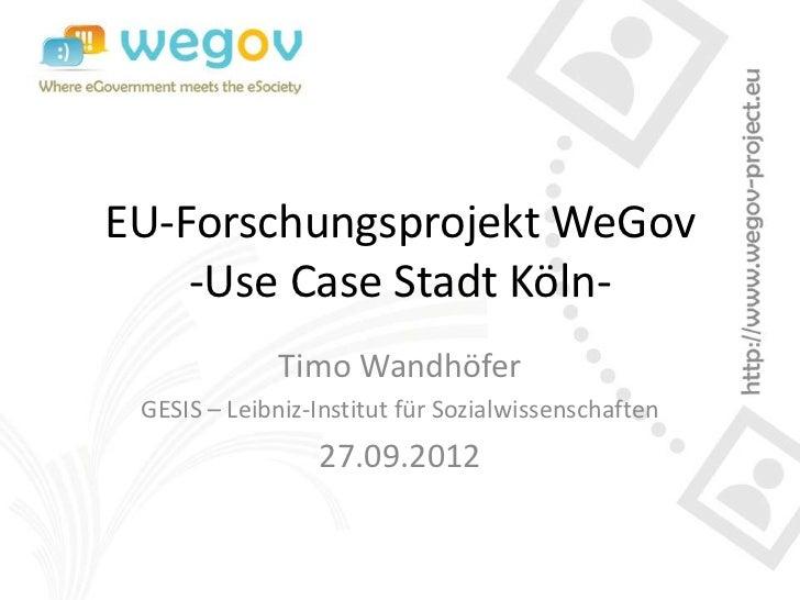 EU-Forschungsprojekt WeGov    -Use Case Stadt Köln-              Timo Wandhöfer GESIS – Leibniz-Institut für Sozialwissens...