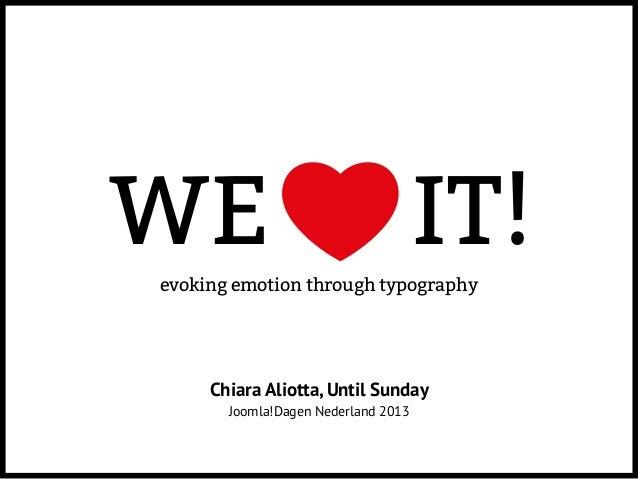 evoking emotion through typographyWE IT!Chiara Aliotta, Until SundayJoomla!Dagen Nederland 2013