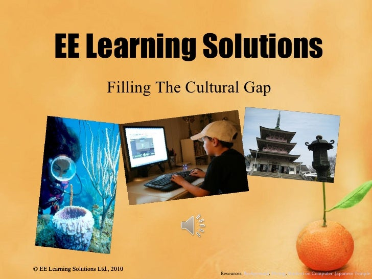 EE Learning Solutions<br />Filling The Cultural Gap<br />Resources: Background, Diving, Student on Computer, Japanese Temp...