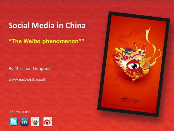 "Social Media in China""The Weibo phenomenon""""By Christian Dougoudwww.eastwestpr.comFollow us on:                           ..."