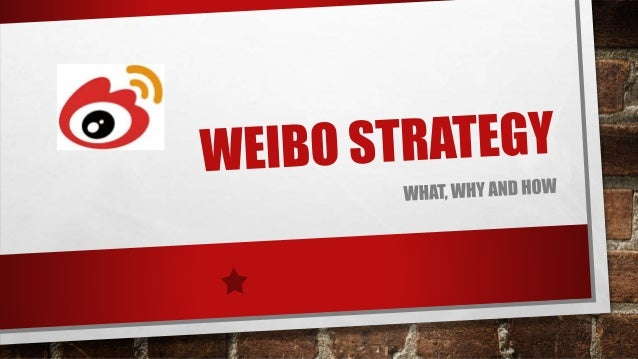 WHY TO USE WEIBO • Weibo Is a Chinese Microblogging Website. • A Hybrid Of Twitter And Facebook, It Is One Of The Most Pop...