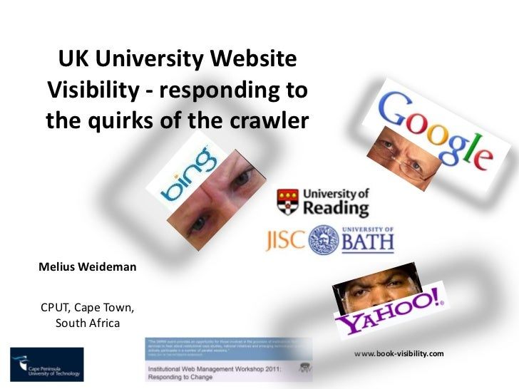 UK University Website Visibility - responding to the quirks of the crawler<br />Melius Weideman<br />CPUT, Cape Town, Sout...
