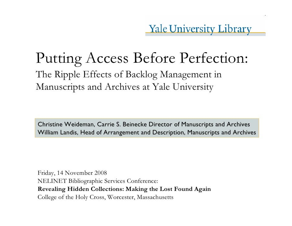 Putting Access Before Perfection: The Ripple Effects of Backlog Management in Manuscripts and Archives at Yale University ...