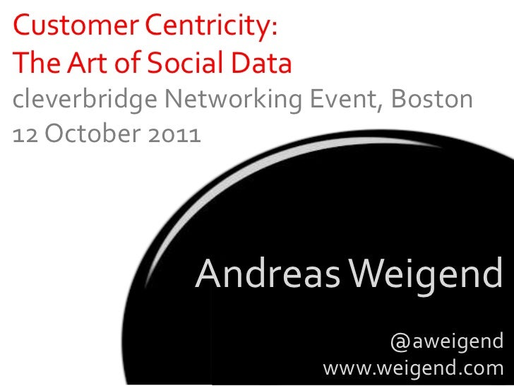 Customer Centricity:The Art of Social Datacleverbridge Networking Event, Boston12 October 2011              Andreas Weigen...