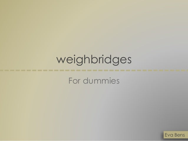 weighbridges For dummies Eva Bens