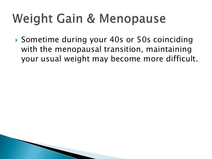 Sometime during your 40s or 50s coinciding with the menopausal transition, maintaining your usual weight may become more d...