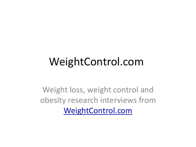 WeightControl.comWeight loss, weight control andobesity research interviews from      WeightControl.com