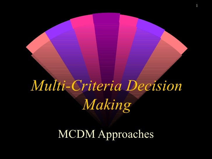 Multi-Criteria Decision Making MCDM Approaches