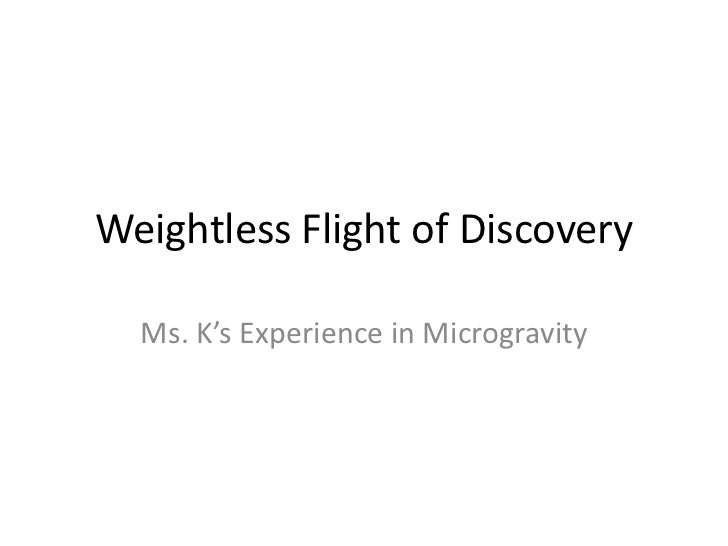 Weightless Flight of Discovery<br />Ms. K's Experience in Microgravity<br />