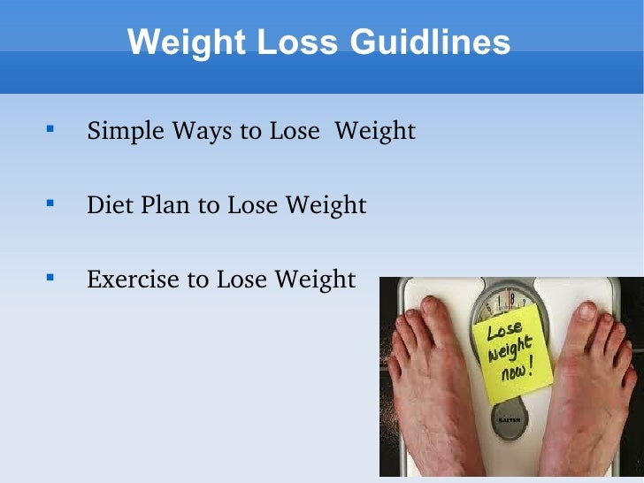 Weight Loss Guidlines    Simple Ways to Lose  Weight    Diet Plan to Lose Weight    Exercise to Lose Weight