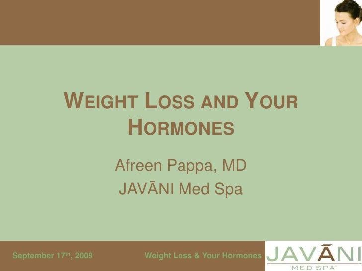 Weight Loss and Your Hormones<br />Afreen Pappa, MD<br />JAVĀNI Med Spa<br />