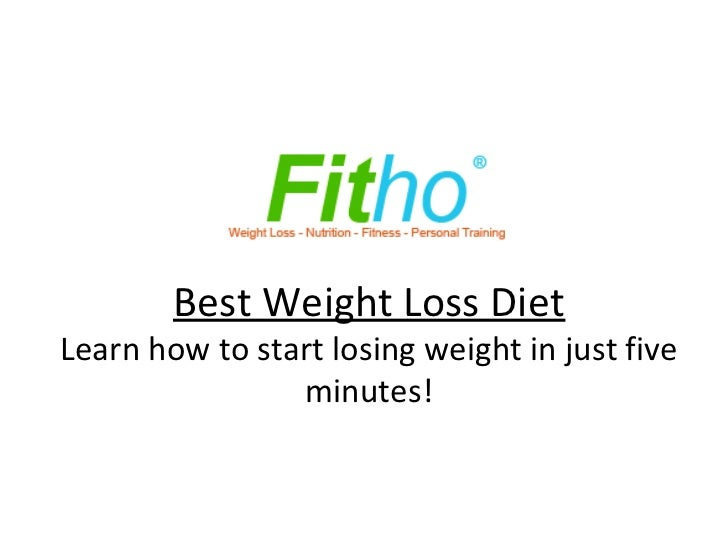 Best Weight Loss DietLearn how to start losing weight in just five                minutes!