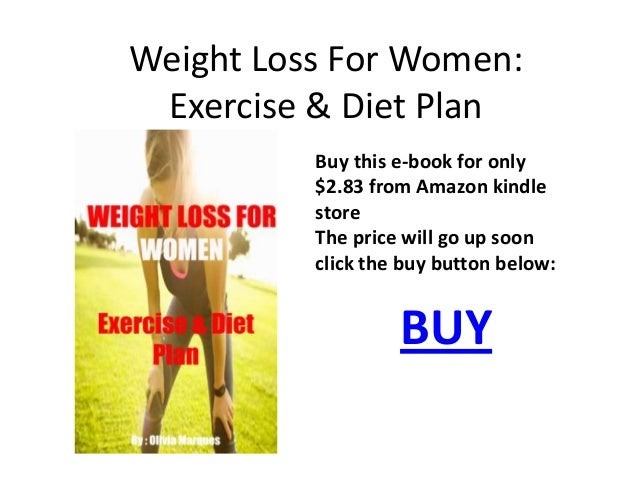 Weight Loss For Women: Exercise & Diet Plan Buy this e-book for only $2.83 from Amazon kindle store The price will go up s...