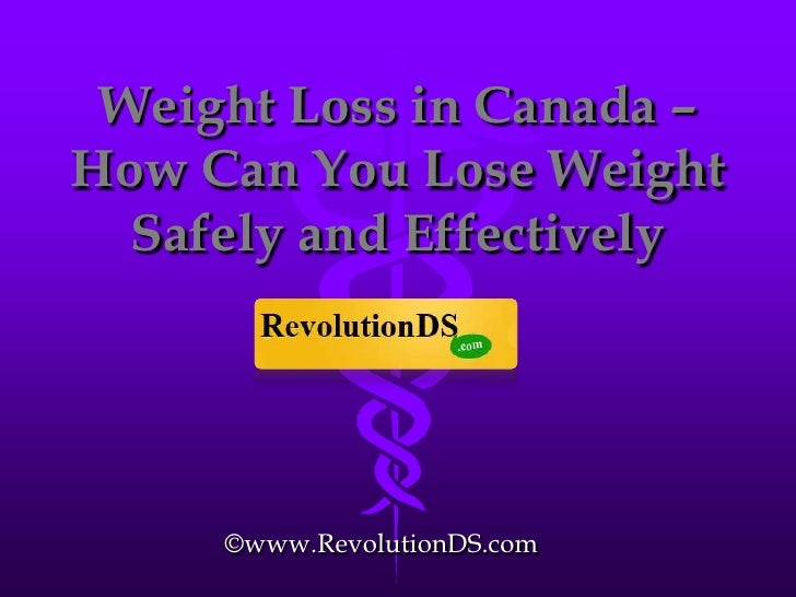 Weight Loss in Canada – How Can You Lose Weight Safely and Effectively<br />©www.RevolutionDS.com<br />