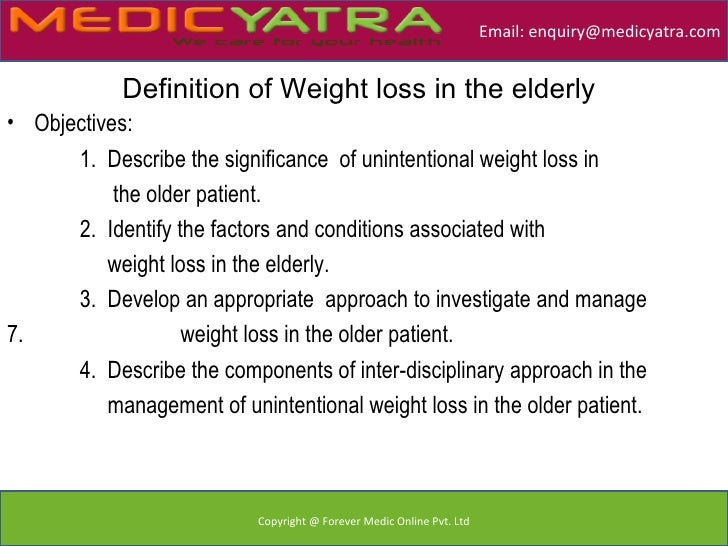 Email: enquiry@medicyatra.com            Definition of Weight loss in the elderly• Objectives:      1. Describe the signif...