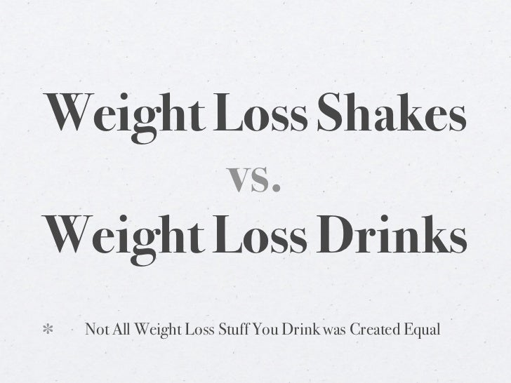 Weight Loss Shakes        vs.Weight Loss Drinks Not All Weight Loss Stuff You Drink was Created Equal
